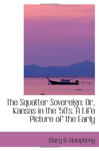 9780559942341: The Squatter Sovereign: Or, Kansas in the '50's. A Life Picture of the Early