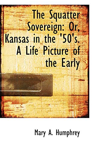 9780559942389: The Squatter Sovereign: Or, Kansas in the '50's. A Life Picture of the Early