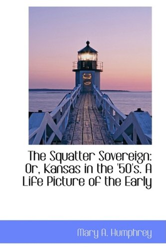 9780559942419: The Squatter Sovereign: Or, Kansas in the '50's. A Life Picture of the Early