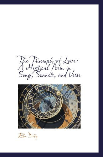 9780559944581: The Triumph of Love: A Mystical Poem in Song, Sonnets, and Verse