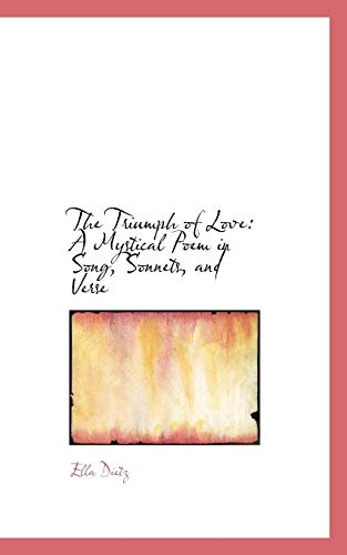 9780559944611: The Triumph of Love: A Mystical Poem in Song, Sonnets, and Verse
