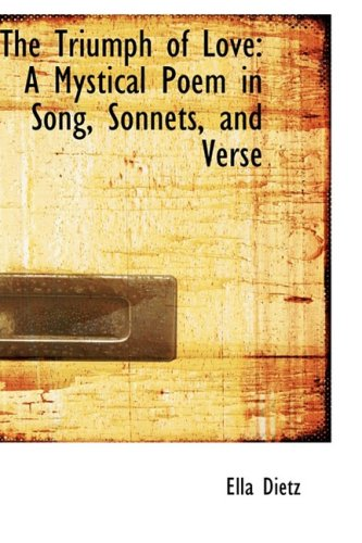 9780559944666: The Triumph of Love: A Mystical Poem in Song, Sonnets, and Verse