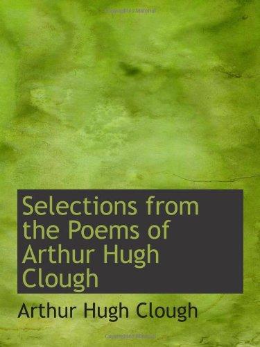 Selections from the Poems of Arthur Hugh Clough (0559945256) by Clough, Arthur Hugh