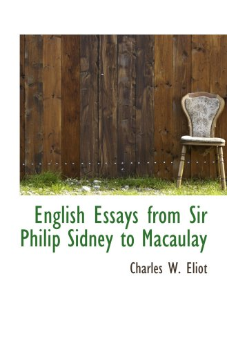 English Essays from Sir Philip Sidney to Macaulay: Charles W. Eliot