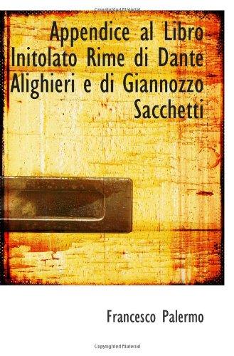 9780559953262: Appendice al Libro Initolato Rime di Dante Alighieri e di Giannozzo Sacchetti