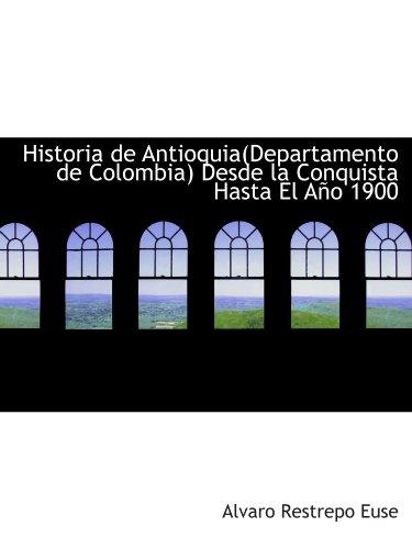 9780559955228: Historia de Antioquia(Departamento de Colombia) Desde la Conquista Hasta El Año 1900