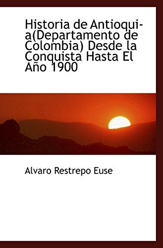 9780559955259: Historia de Antioquia(Departamento de Colombia) Desde la Conquista Hasta El Año 1900