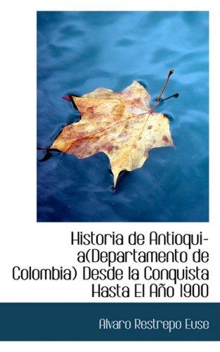 9780559955327: Historia de Antioquia(Departamento de Colombia) Desde la Conquista Hasta El Año 1900 (Spanish Edition)