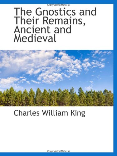 9780559960376: The Gnostics and Their Remains, Ancient and Medieval