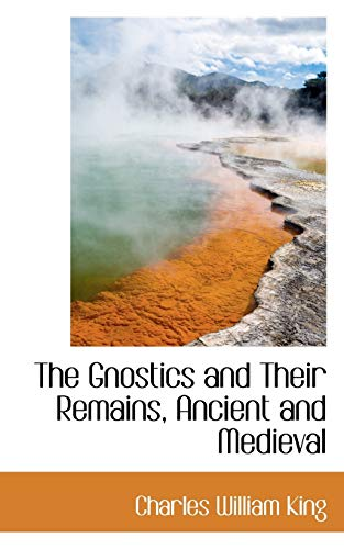 9780559960420: The Gnostics and Their Remains, Ancient and Medieval