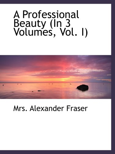 9780559961458: A Professional Beauty (In 3 Volumes, Vol. I)