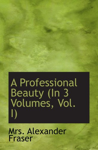 9780559961472: A Professional Beauty (In 3 Volumes, Vol. I)