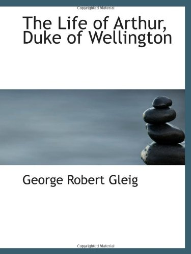 9780559964978: The Life of Arthur, Duke of Wellington