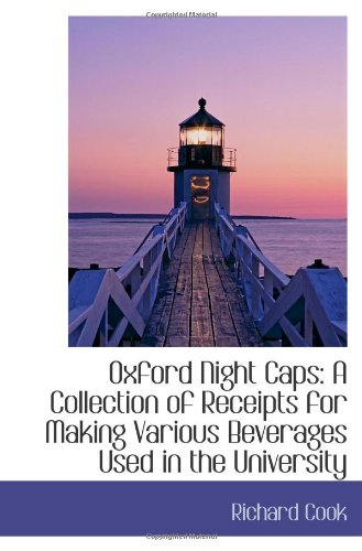 9780559965739: Oxford Night Caps: A Collection of Receipts for Making Various Beverages Used in the University