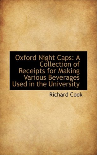 9780559965746: Oxford Night Caps: A Collection of Receipts for Making Various Beverages Used in the University