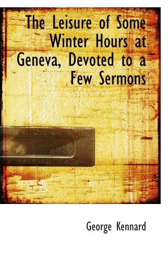 9780559971303: The Leisure of Some Winter Hours at Geneva, Devoted to a Few Sermons