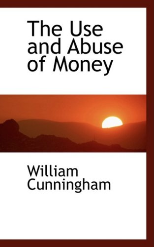 9780559974229: The Use and Abuse of Money