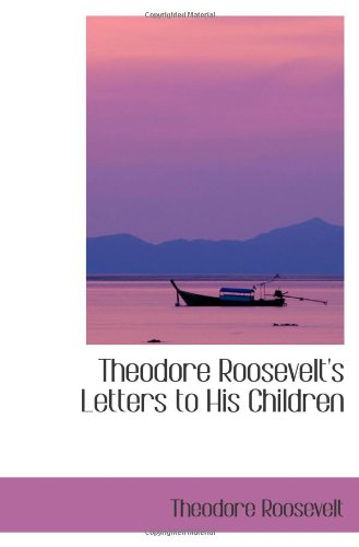 9780559974854: Theodore Roosevelt's Letters to His Children