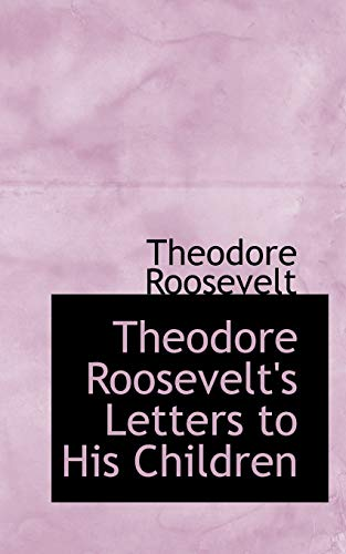 9780559974892: Theodore Roosevelt's Letters to His Children