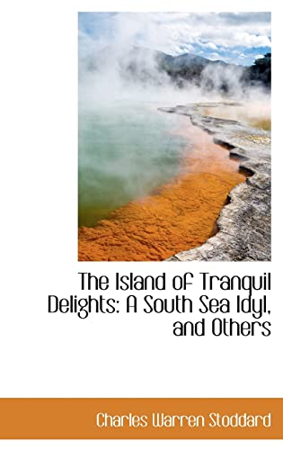 9780559978036: The Island of Tranquil Delights: A South Sea Idyl, and Others
