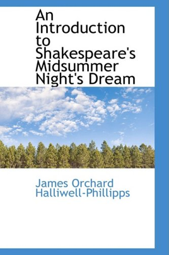 An Introduction to Shakespeare's Midsummer Night's Dream: James Orchard Halliwell-Phillipps