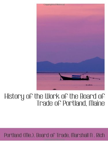 9780559982170: History of the Work of the Board of Trade of Portland, Maine