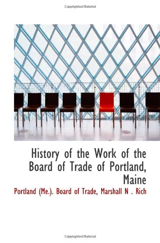 9780559982224: History of the Work of the Board of Trade of Portland, Maine