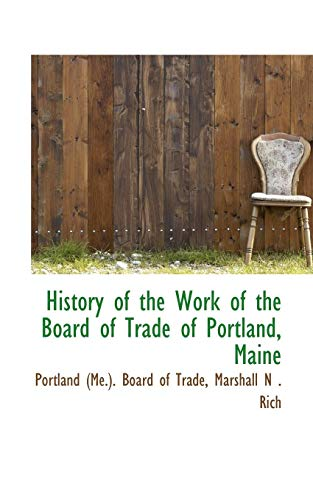 9780559982248: History of the Work of the Board of Trade of Portland, Maine