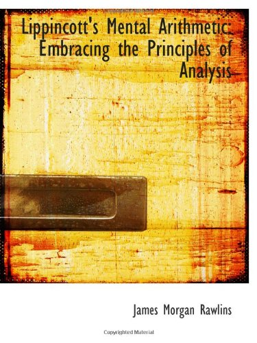9780559991219: Lippincott's Mental Arithmetic: Embracing the Principles of Analysis