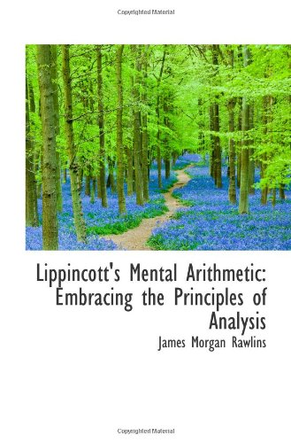 9780559991240: Lippincott's Mental Arithmetic: Embracing the Principles of Analysis
