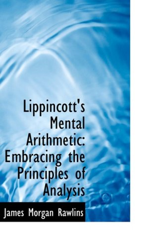 9780559991301: Lippincott's Mental Arithmetic: Embracing the Principles of Analysis