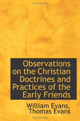 Observations on the Christian Doctrines and Practices of the Early Friends (9780559996634) by Evans, William