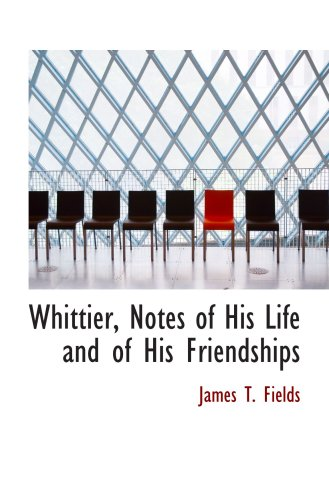 9780559998690: Whittier, Notes of His Life and of His Friendships