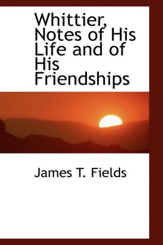 9780559998751: Whittier, Notes of His Life and of His Friendships