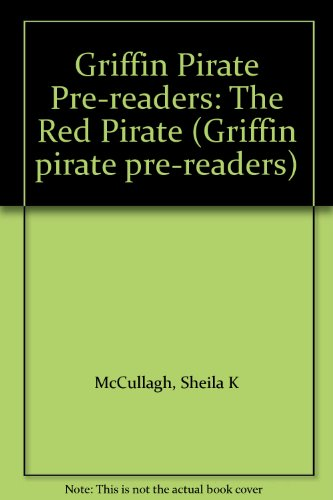 Griffin Pirate Pre-readers: The Red Pirate (Griffin: McCullagh, Sheila K.