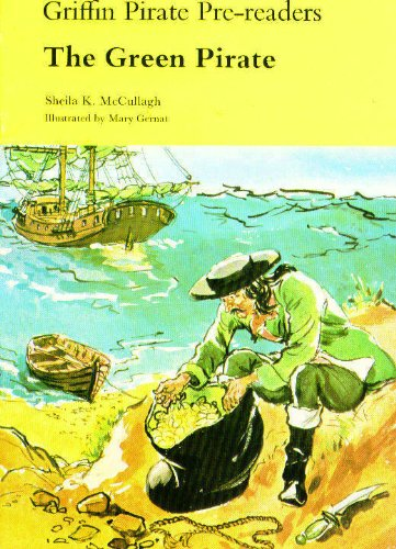 Griffin Pirate Pre-readers: The Green Pirate: McCullagh, Sheila K.