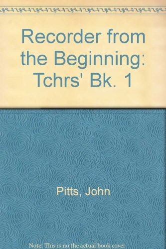 Recorder from the Beginning: Tchrs' Bk. 1 (9780560012446) by John Pitts