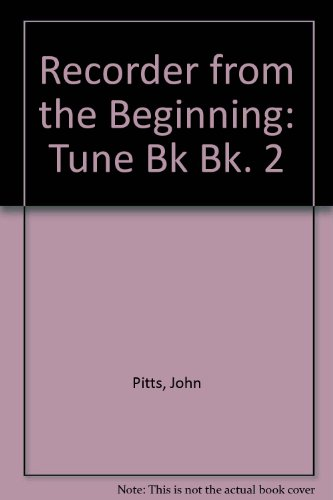 Recorder from the Beginning. Tune Book 2 (Bk. 2) (9780560012545) by John Pitts