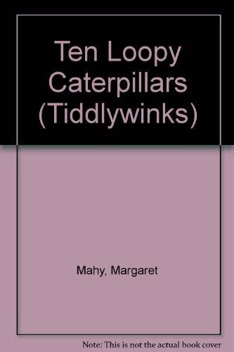 Ten Loopy Caterpillars (Tiddlywinks) (9780560088595) by Mahy, Margaret; Cowley, Joy