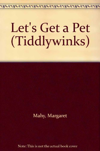 Let's Get a Pet (Tiddlywinks) (9780560088618) by Mahy, Margaret; Cowley, Joy