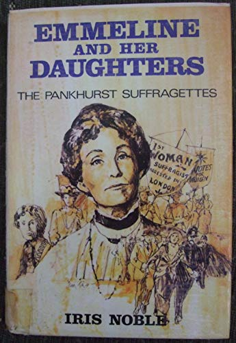 9780561002224: Emmeline and Her Daughters: Pankhurst Suffragettes