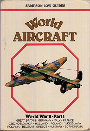 9780562000953: World Aircraft: World War II Part 1(Sampson Low guides): World War II, Part 1: Great Britain, Germany, Italy, France, Czechoslovakia, Holland, Poland. Belgium, Greece, Hungary, Scandinavia