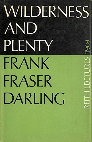 Wilderness and Plenty : The Reith Lectures, 1969: Darling, Frank Fraser