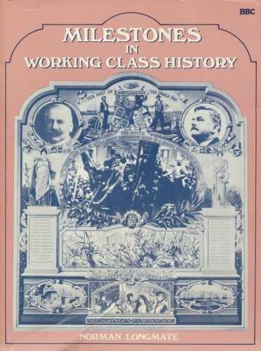 Milestones in Working-class History: Longmate, Norman