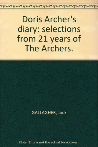 Doris Archer's Diary: Selections from 21 Years of The Archers (0563121181) by Jock Gallagher