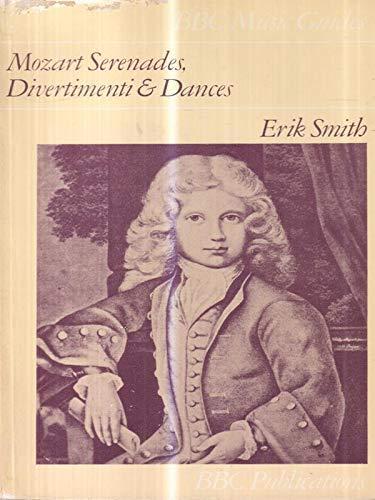 Mozart Serenades, Divertimenti and Dances (BBC music guides): Smith, Erik