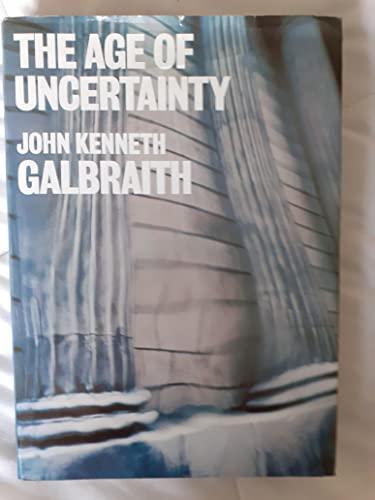 Age of Uncertainty: Galbraith, John Kenneth