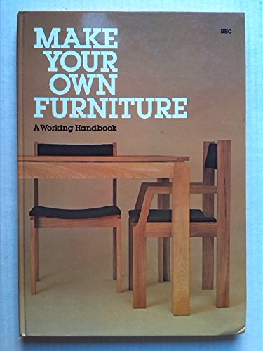 9780563162629: Make Your Own Furniture: A Working Handbook