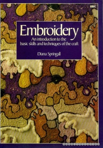 Embroidery - An introduction to the basic skills and techniques of the Craft