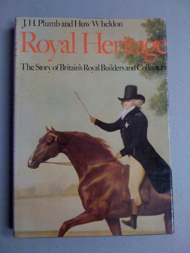 Royal Heritage: The Story of Britain's Royal: Huw Wheldon, J.